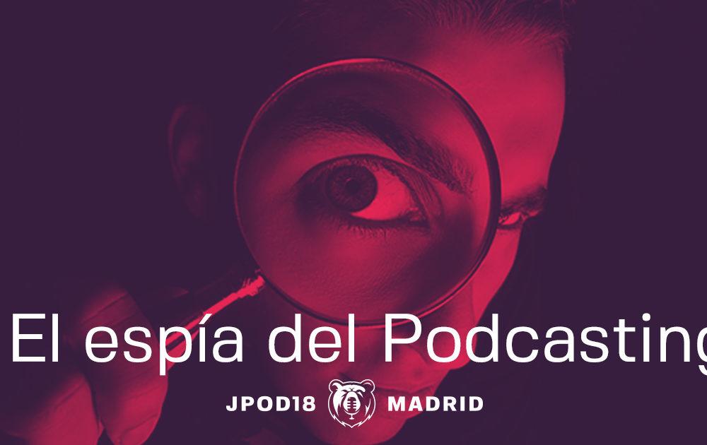 El Espía del Podcasting: la parte lúdica de JPOD18